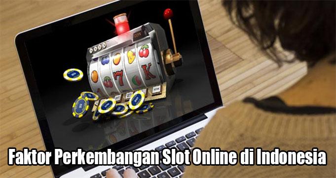 Faktor Perkembangan Slot Online di Indonesia